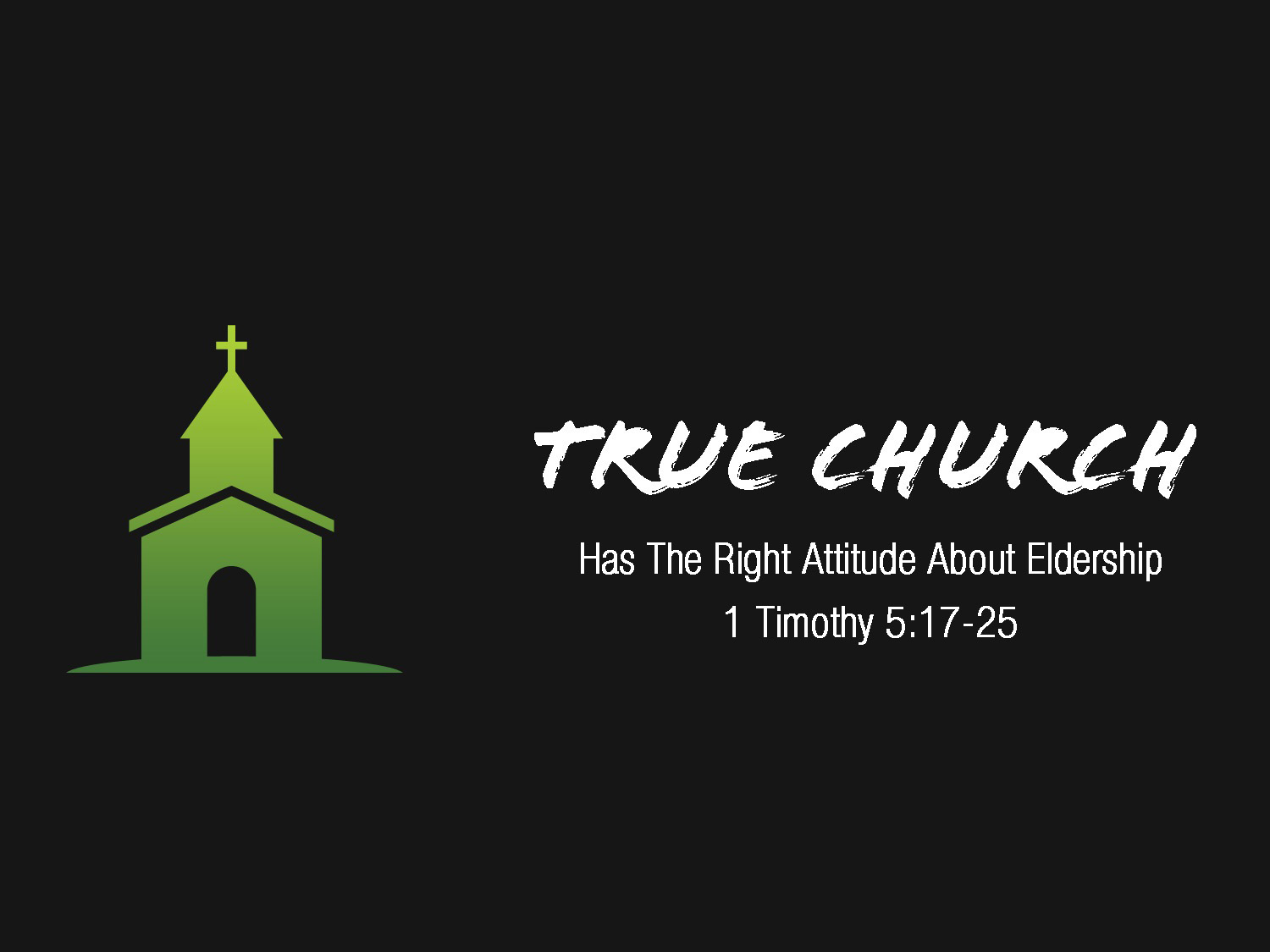 1 Timothy 5v17-25 True Church Has The Right Attitude About Elders