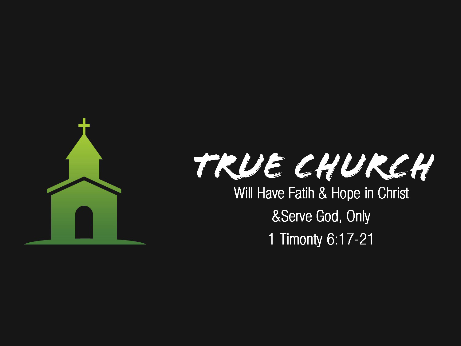 1 Timothy 6v17-21 True Church Will Have Faith & Hope in Christ & Serve God, Only