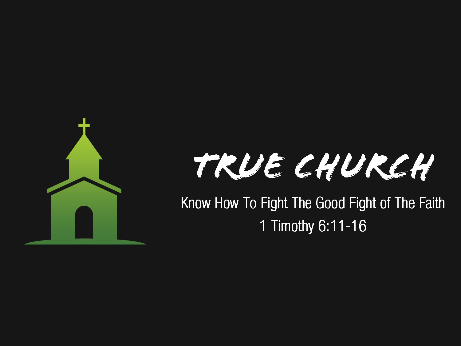 1 Timothy 6v11-16 True Church Know How To Fight The Good Fight of The Faith