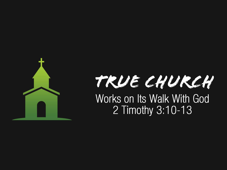 2 Timothy 3v13-13 True Church Works On Their Walk With God