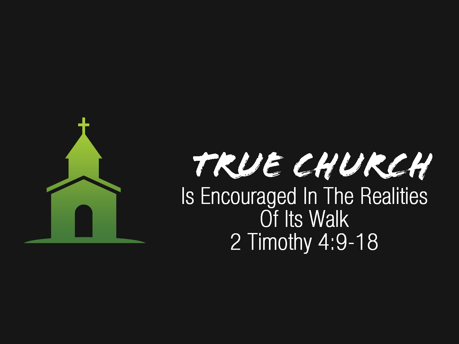 2 Timothy 4v9-18 True Church Is Encouraged In The Realities Of Its Walk