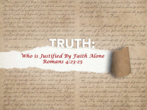 Romans 4:23-25 Who Is Justified By Faith Alone