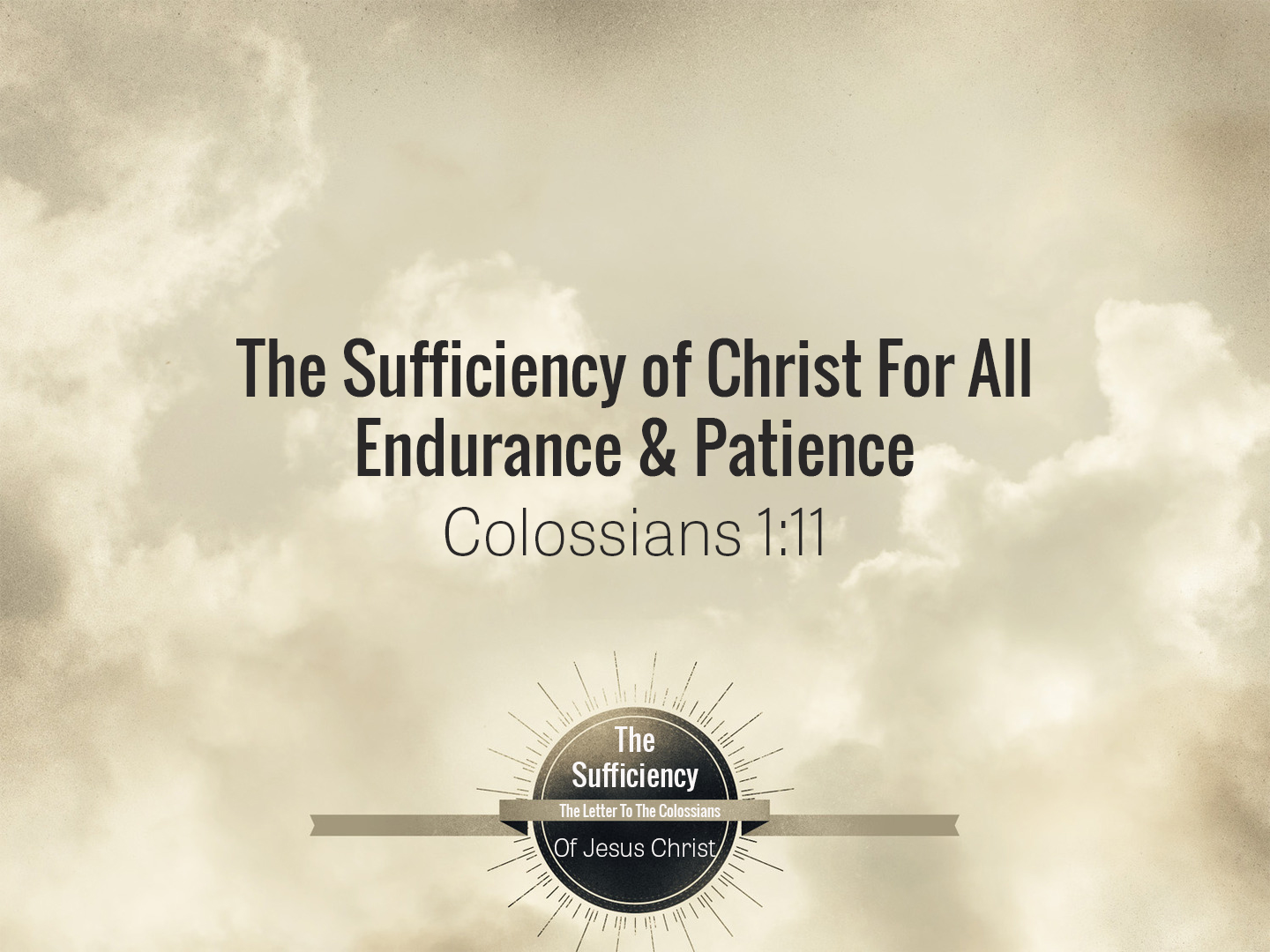 Colossians 1v11 The Sufficiency Of Christ For All Endurance & Patience