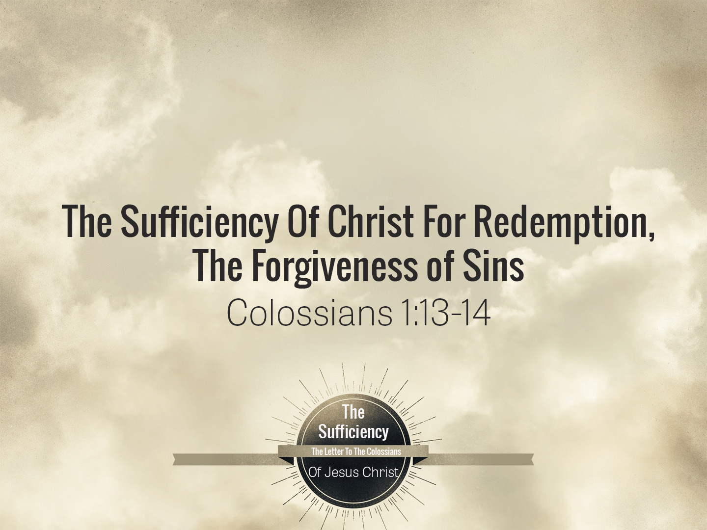 Colossians 1v13-14 The Sufficiency Of Christ For Redemption The Forgiveness Of Sins